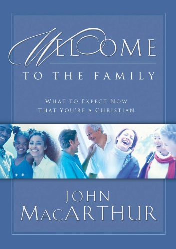 Welcome To The Family, by John MacArthur