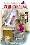 Surfing Among The Cyber Sharks - A Parent's Guide To Protecting Teenagers And Children Online